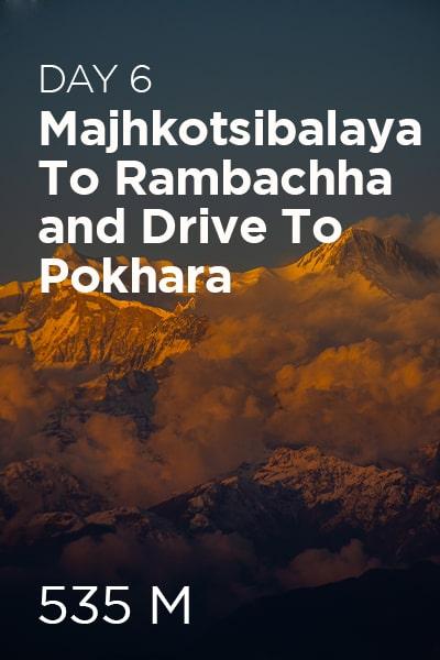 Day 6 Majhkotsibalaya to Rambachha and drive to pokhara